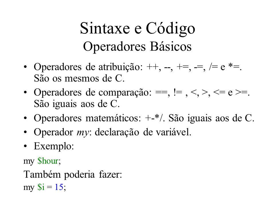 Sintaxe e Código Operadores Básicos Operadores de atribuição: ++, --, +=, -=, /= e *=. São os mesmos de C. Operadores de comparação: ==, !=,, =. São i