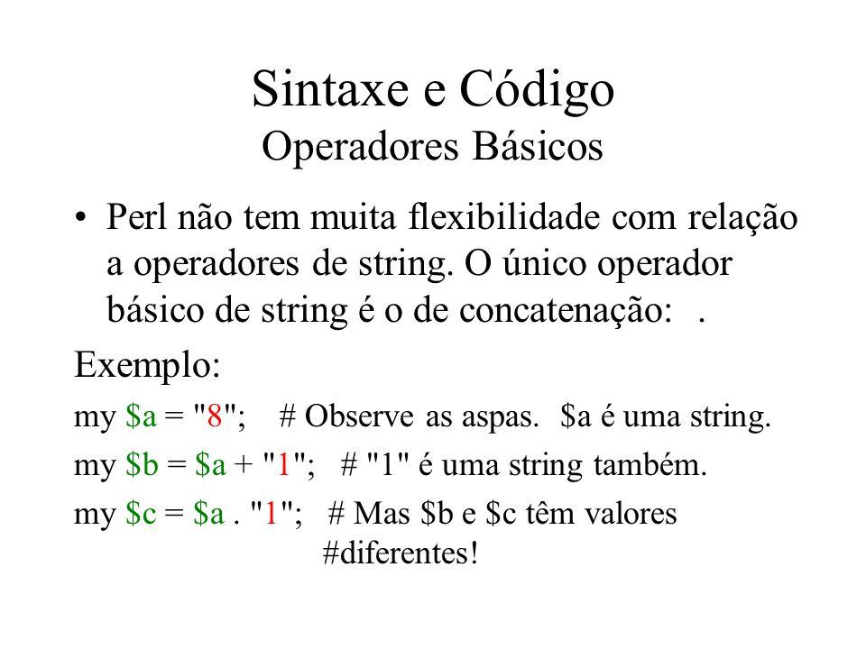 Sintaxe e Código Operadores Básicos Perl não tem muita flexibilidade com relação a operadores de string. O único operador básico de string é o de conc