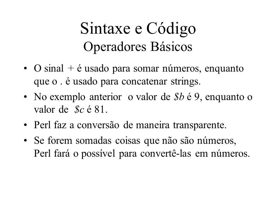 Sintaxe e Código Operadores Básicos O sinal + é usado para somar números, enquanto que o. é usado para concatenar strings. No exemplo anterior o valor