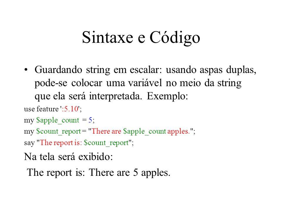 Sintaxe e Código Guardando string em escalar: usando aspas duplas, pode-se colocar uma variável no meio da string que ela será interpretada. Exemplo: