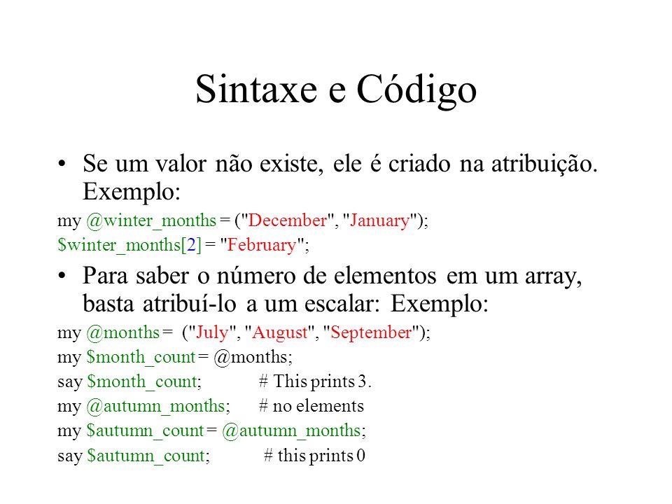 Sintaxe e Código Se um valor não existe, ele é criado na atribuição. Exemplo: my @winter_months = (