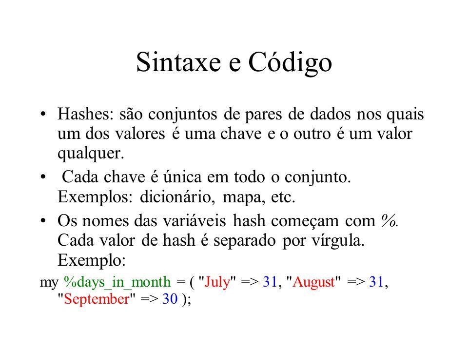 Sintaxe e Código Hashes: são conjuntos de pares de dados nos quais um dos valores é uma chave e o outro é um valor qualquer. Cada chave é única em tod