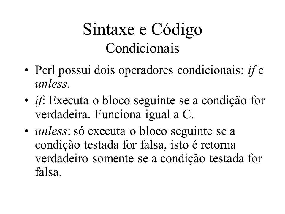 Sintaxe e Código Condicionais Perl possui dois operadores condicionais: if e unless. if: Executa o bloco seguinte se a condição for verdadeira. Funcio