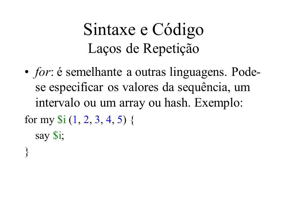 Sintaxe e Código Laços de Repetição for: é semelhante a outras linguagens. Pode- se especificar os valores da sequência, um intervalo ou um array ou h