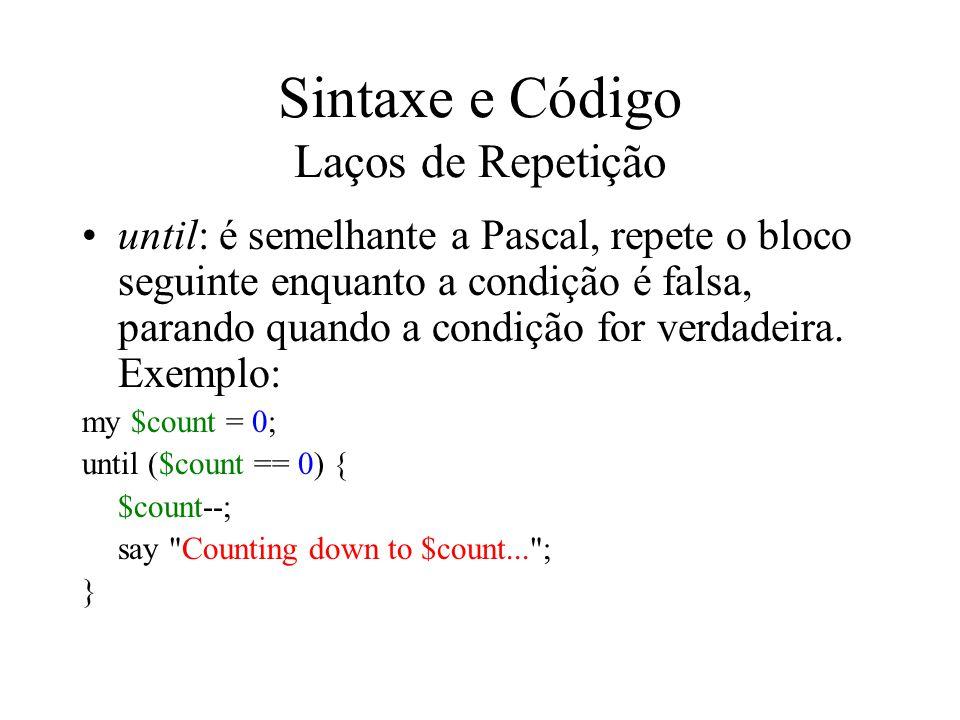 Sintaxe e Código Laços de Repetição until: é semelhante a Pascal, repete o bloco seguinte enquanto a condição é falsa, parando quando a condição for v