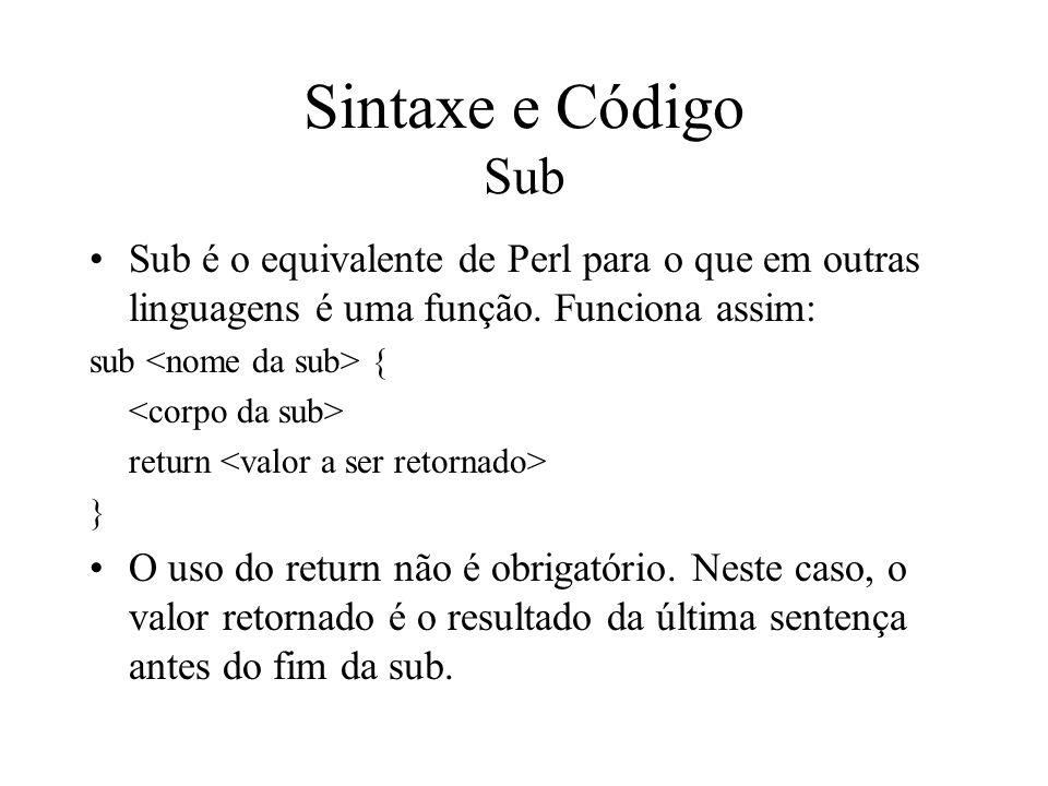 Sintaxe e Código Sub Sub é o equivalente de Perl para o que em outras linguagens é uma função. Funciona assim: sub { return } O uso do return não é ob