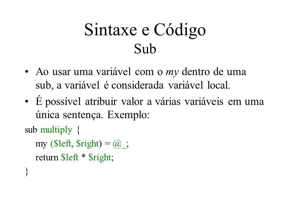 Sintaxe e Código Sub Ao usar uma variável com o my dentro de uma sub, a variável é considerada variável local. É possível atribuir valor a várias vari