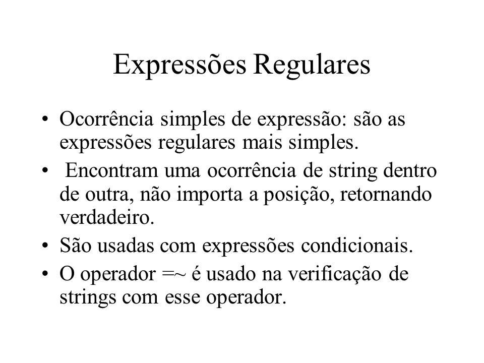 Expressões Regulares Ocorrência simples de expressão: são as expressões regulares mais simples. Encontram uma ocorrência de string dentro de outra, nã