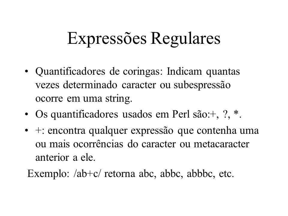Expressões Regulares Quantificadores de coringas: Indicam quantas vezes determinado caracter ou subespressão ocorre em uma string. Os quantificadores