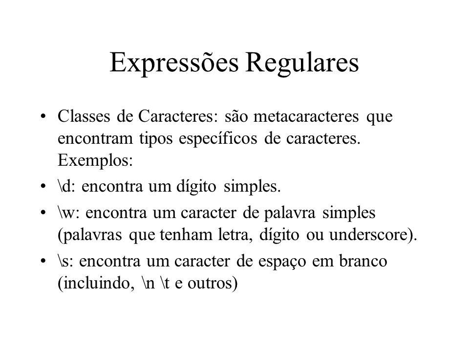 Expressões Regulares Classes de Caracteres: são metacaracteres que encontram tipos específicos de caracteres. Exemplos: \d: encontra um dígito simples