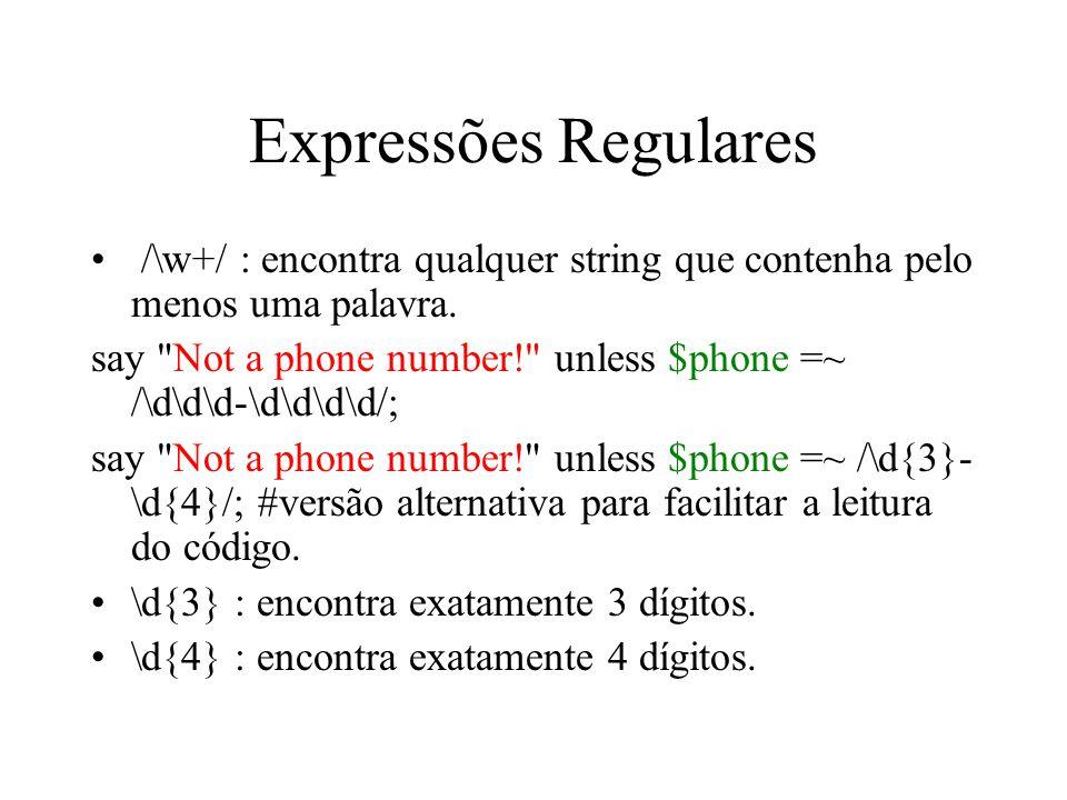 Expressões Regulares /\w+/ : encontra qualquer string que contenha pelo menos uma palavra. say