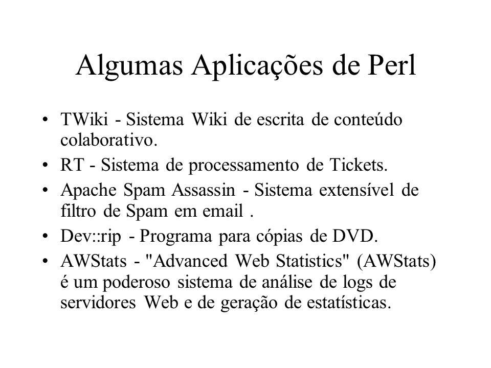 Algumas Aplicações de Perl TWiki - Sistema Wiki de escrita de conteúdo colaborativo. RT - Sistema de processamento de Tickets. Apache Spam Assassin -