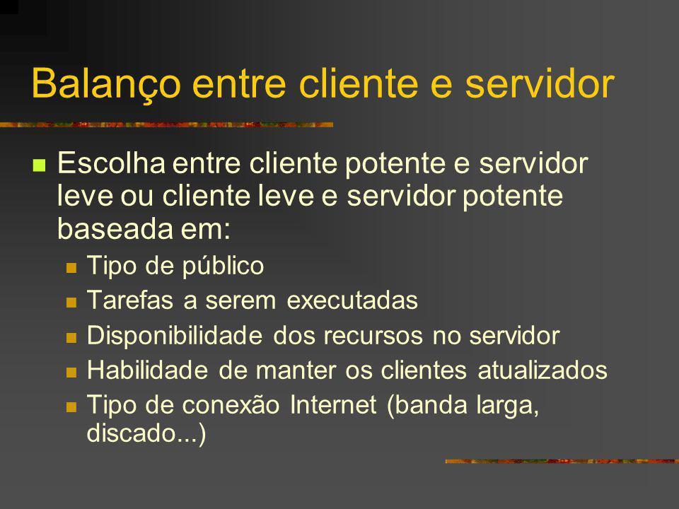 Balanço entre cliente e servidor Escolha entre cliente potente e servidor leve ou cliente leve e servidor potente baseada em: Tipo de público Tarefas
