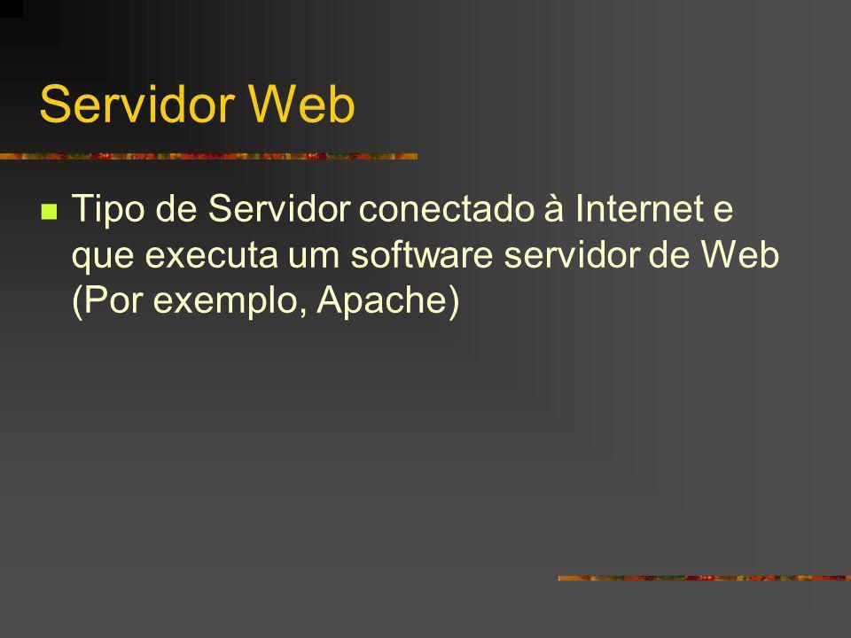 Servidor Web Tipo de Servidor conectado à Internet e que executa um software servidor de Web (Por exemplo, Apache)