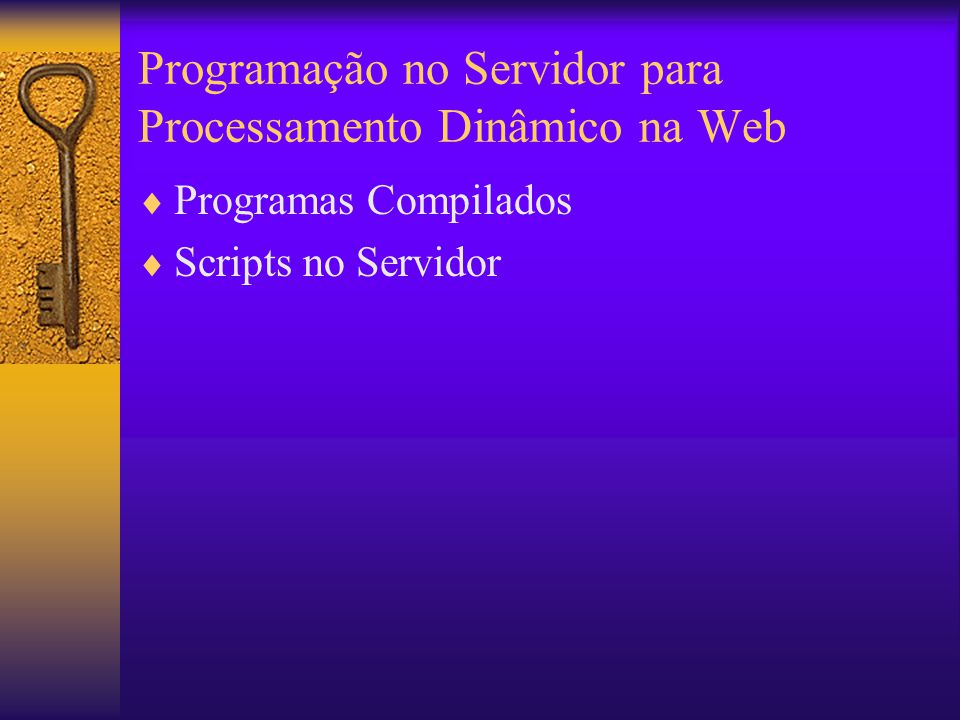 Programação no Servidor para Processamento Dinâmico na Web Programas Compilados Scripts no Servidor