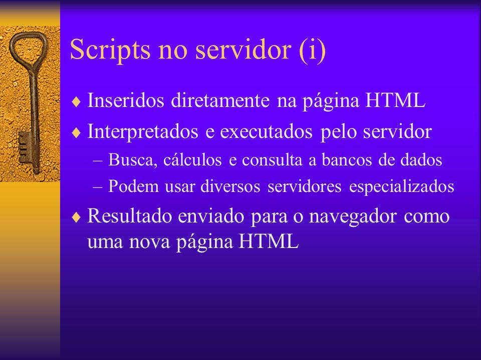Scripts no servidor (i) Inseridos diretamente na página HTML Interpretados e executados pelo servidor –Busca, cálculos e consulta a bancos de dados –P