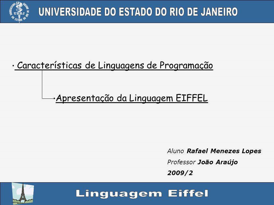 Características de Linguagens de Programação Aluno Rafael Menezes Lopes Professor João Araújo 2009/2 Apresentação da Linguagem EIFFEL