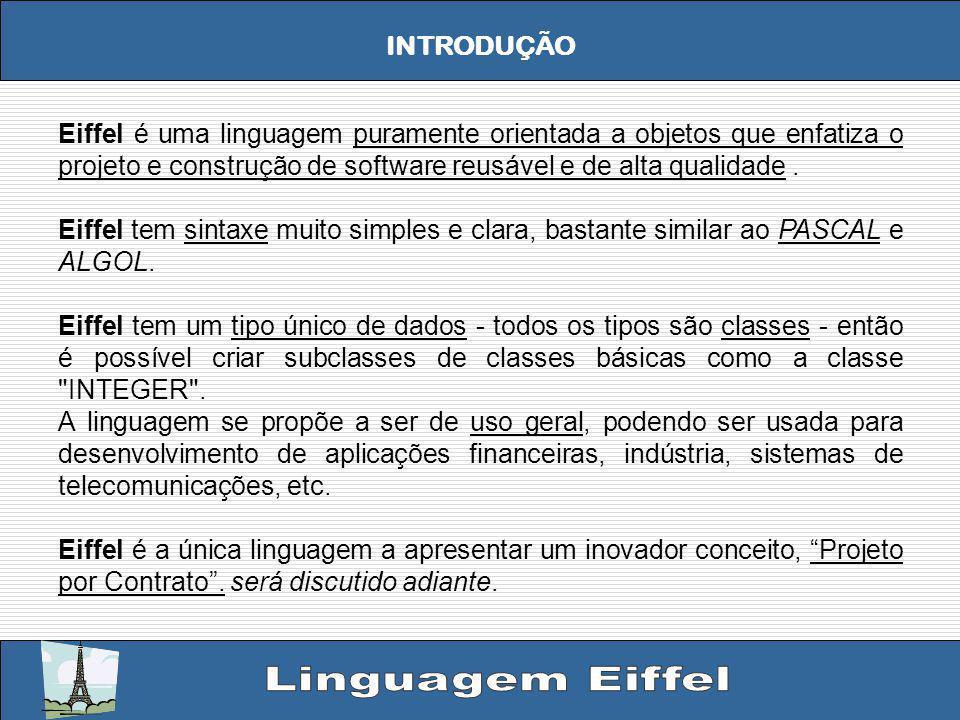 BIBLIOGRAFIA SITES: http://www.eiffel.com http://pt.wikipedia.org/wiki/Eiffel_(linguagem_de_programa%C3%A7%C3%A3o) http://www.jvoegele.com/software/langcomp.html http://wapedia.mobi/pt/Eiffel_(linguagem_de_programa%C3%A7%C3%A3o) http://www.infor.uva.es/~felix/priii/sintaxis.html http://linguagemeiffel.wordpress.com/