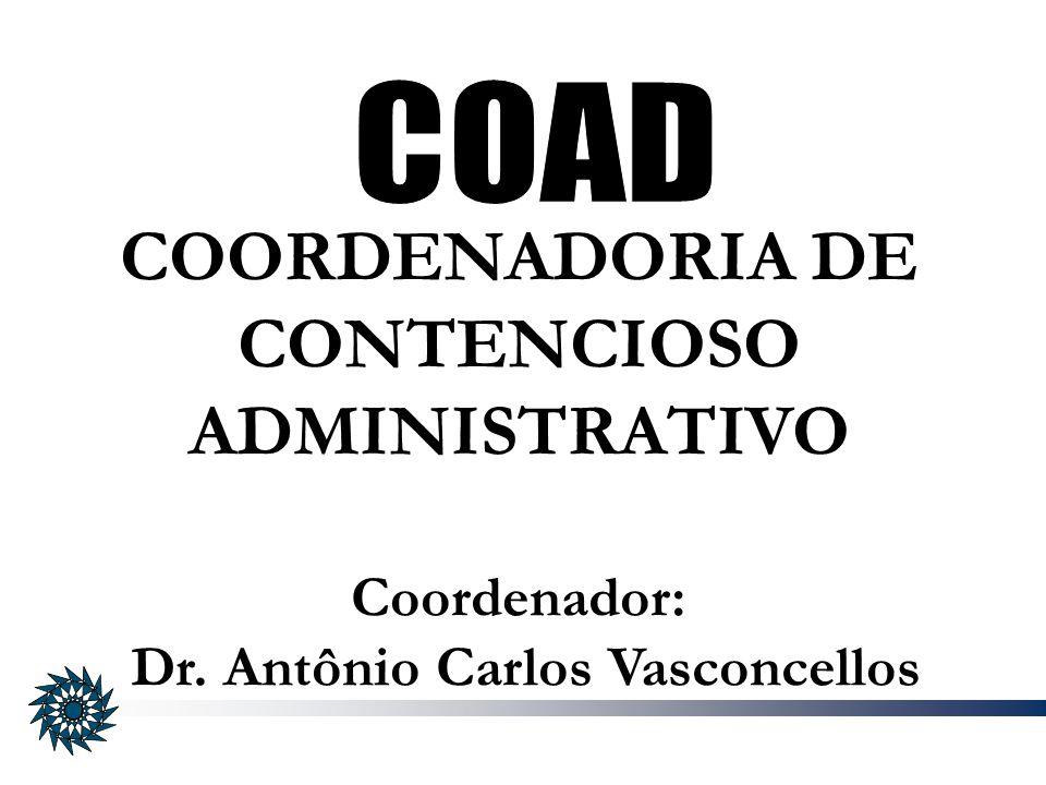 COORDENADORIA DE CONTENCIOSO ADMINISTRATIVO Coordenador: Dr. Antônio Carlos Vasconcellos