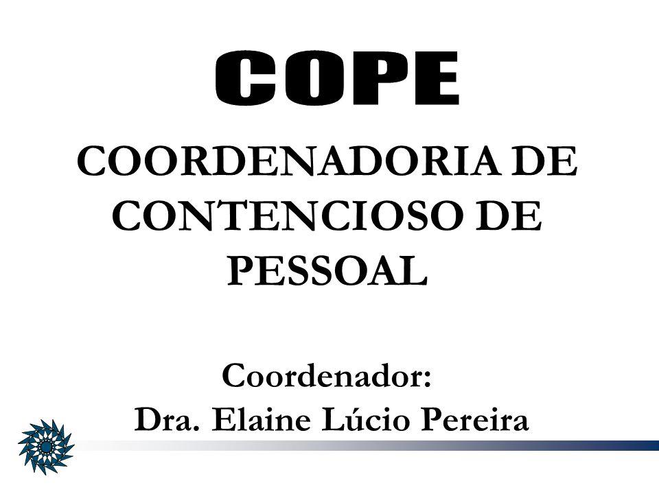 COORDENADORIA DE CONTENCIOSO DE PESSOAL Coordenador: Dra. Elaine Lúcio Pereira