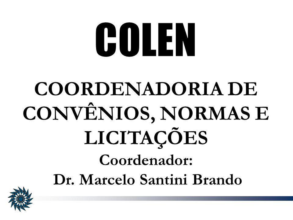 COORDENADORIA DE CONVÊNIOS, NORMAS E LICITAÇÕES Coordenador: Dr. Marcelo Santini Brando