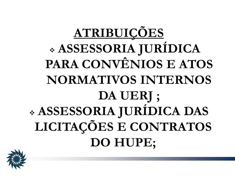ATRIBUIÇÕES ASSESSORIA JURÍDICA PARA CONVÊNIOS E ATOS NORMATIVOS INTERNOS DA UERJ ; ASSESSORIA JURÍDICA DAS LICITAÇÕES E CONTRATOS DO HUPE;