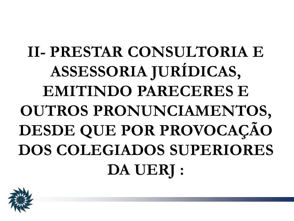 II- PRESTAR CONSULTORIA E ASSESSORIA JURÍDICAS, EMITINDO PARECERES E OUTROS PRONUNCIAMENTOS, DESDE QUE POR PROVOCAÇÃO DOS COLEGIADOS SUPERIORES DA UER