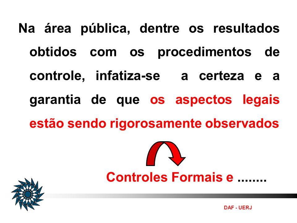 DAF - UERJ Na área pública, dentre os resultados obtidos com os procedimentos de controle, infatiza-se a certeza e a garantia de que os aspectos legai