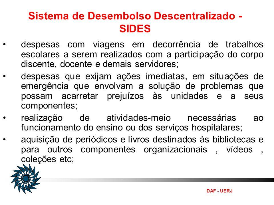 DAF - UERJ Sistema de Desembolso Descentralizado - SIDES despesas com viagens em decorrência de trabalhos escolares a serem realizados com a participa