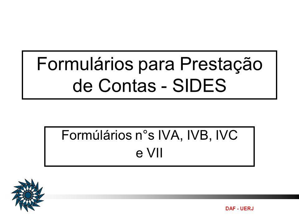 DAF - UERJ Formulários para Prestação de Contas - SIDES Formúlários n°s IVA, IVB, IVC e VII