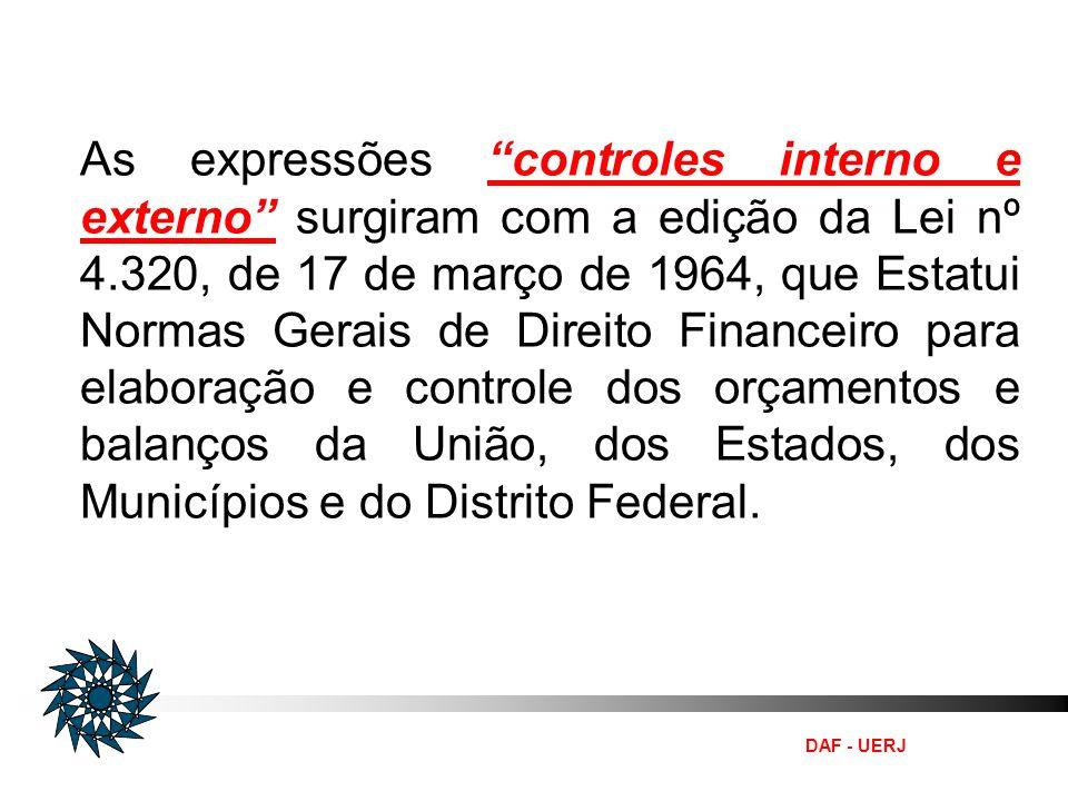 DAF - UERJ As expressões controles interno e externo surgiram com a edição da Lei nº 4.320, de 17 de março de 1964, que Estatui Normas Gerais de Direi