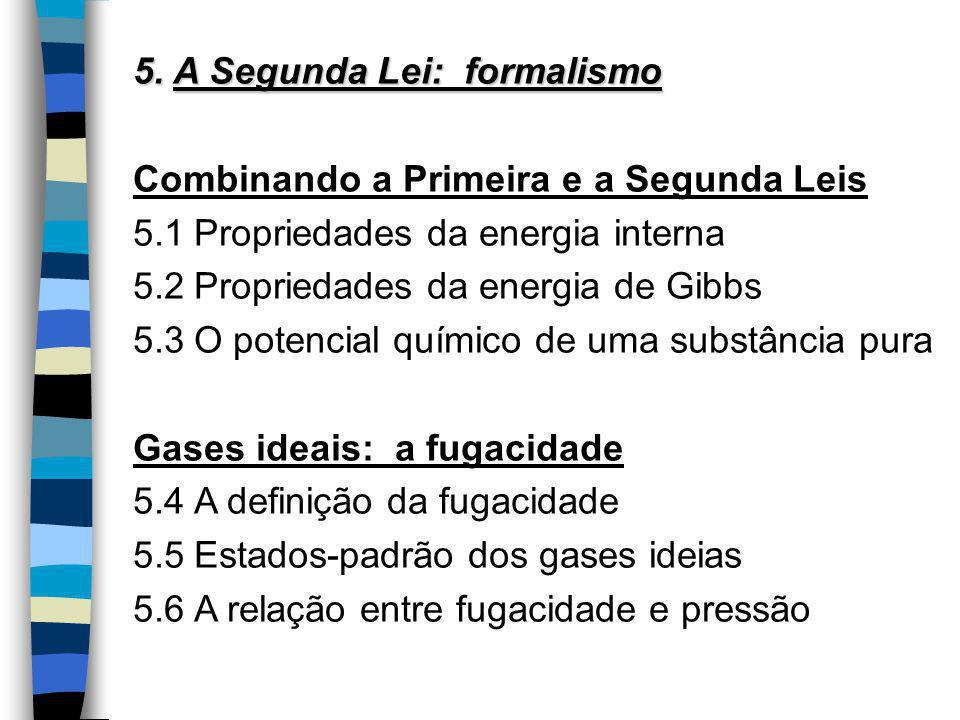 5. A Segunda Lei: formalismo Combinando a Primeira e a Segunda Leis 5.1Propriedades da energia interna 5.2Propriedades da energia de Gibbs 5.3O potenc