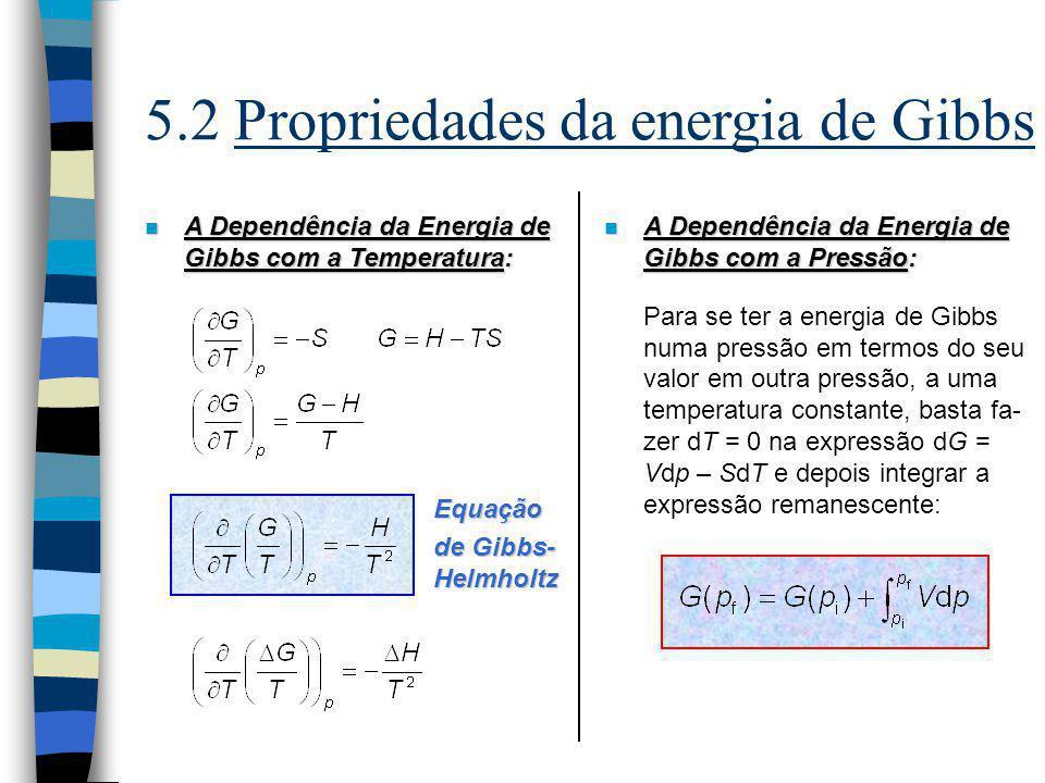 n A Dependência da Energia de Gibbs com a Temperatura: Equação de Gibbs- Helmholtz n A Dependência da Energia de Gibbs com a Pressão: Para se ter a en