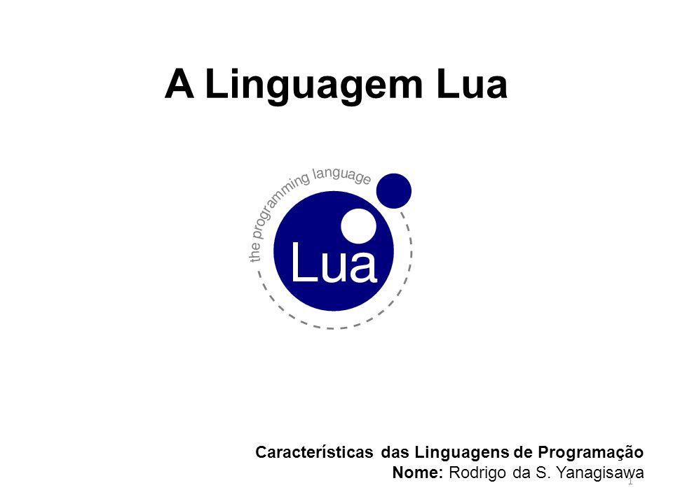 A Linguagem Lua Características das Linguagens de Programação Nome: Rodrigo da S. Yanagisawa 1