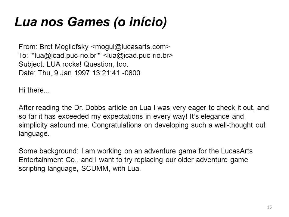 Lua nos Games (o início) From: Bret Mogilefsky To: lua@icad.puc-rio.br Subject: LUA rocks.