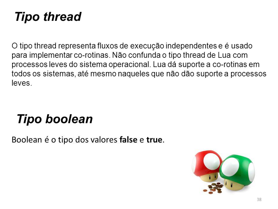 Tipo thread O tipo thread representa fluxos de execução independentes e é usado para implementar co-rotinas. Não confunda o tipo thread de Lua com pro