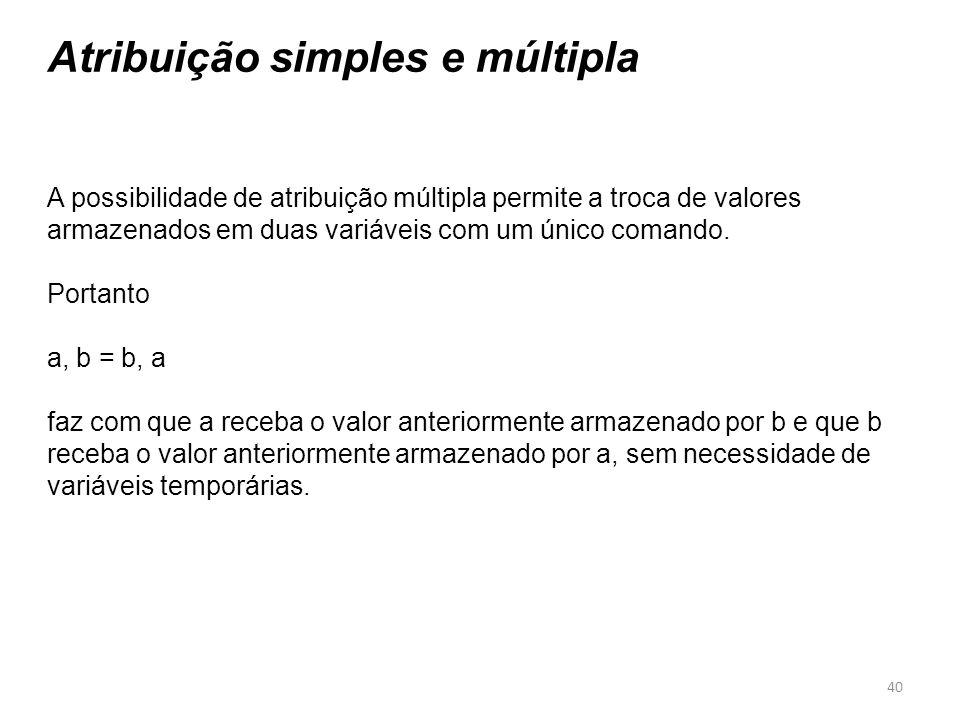 Atribuição simples e múltipla A possibilidade de atribuição múltipla permite a troca de valores armazenados em duas variáveis com um único comando.