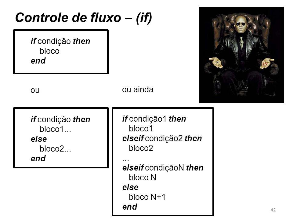 Controle de fluxo – (if) if condição then bloco end ou if condição then bloco1... else bloco2... end 42 ou ainda if condição1 then bloco1 elseif condi