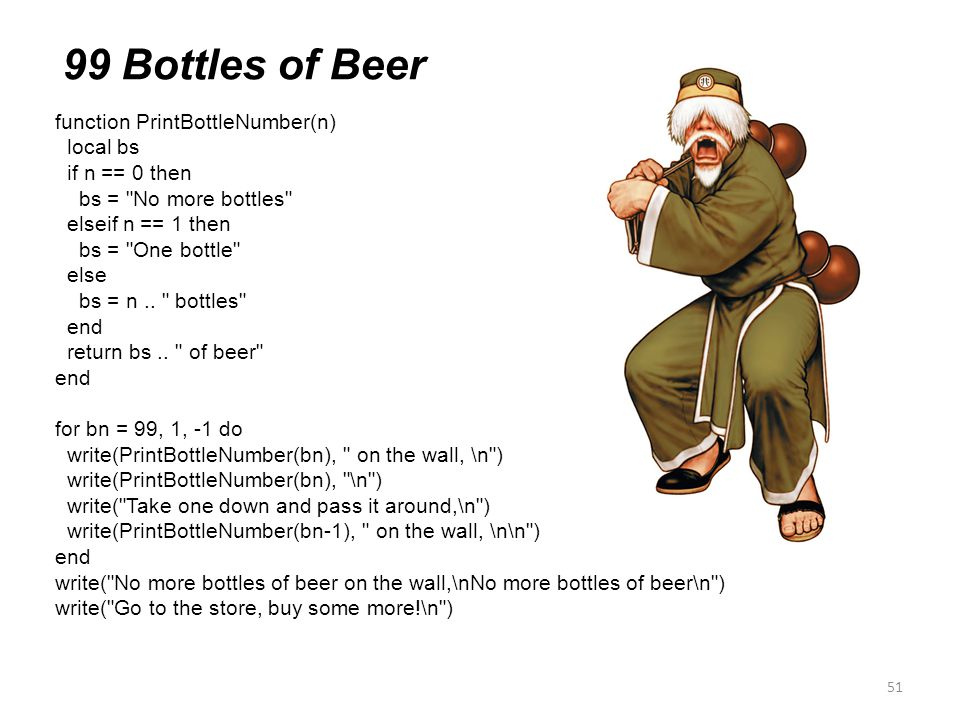 51 99 Bottles of Beer function PrintBottleNumber(n) local bs if n == 0 then bs =