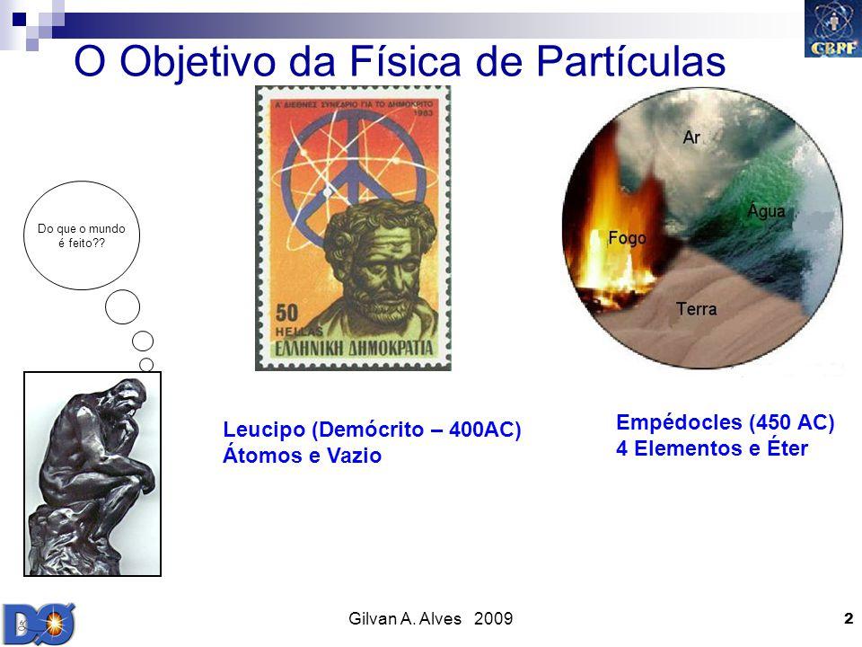 Gilvan A. Alves 2009 2 Do que o mundo é feito?? Empédocles (450 AC) 4 Elementos e Éter Leucipo (Demócrito – 400AC) Átomos e Vazio O Objetivo da Física
