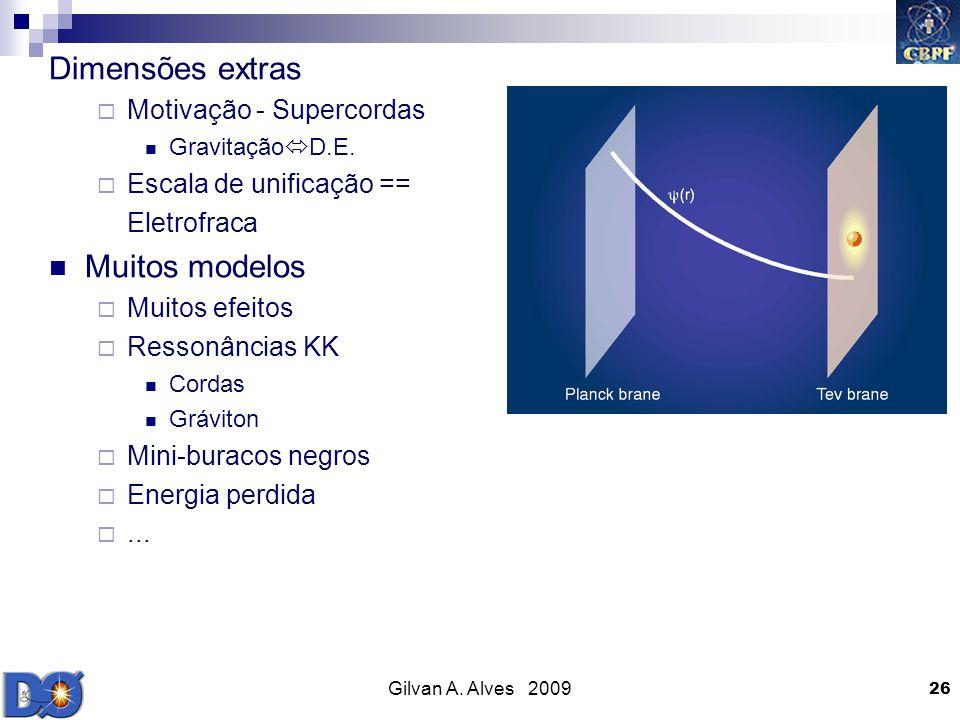 Gilvan A. Alves 2009 26 Dimensões extras Motivação - Supercordas Gravitação D.E. Escala de unificação == Eletrofraca Muitos modelos Muitos efeitos Res