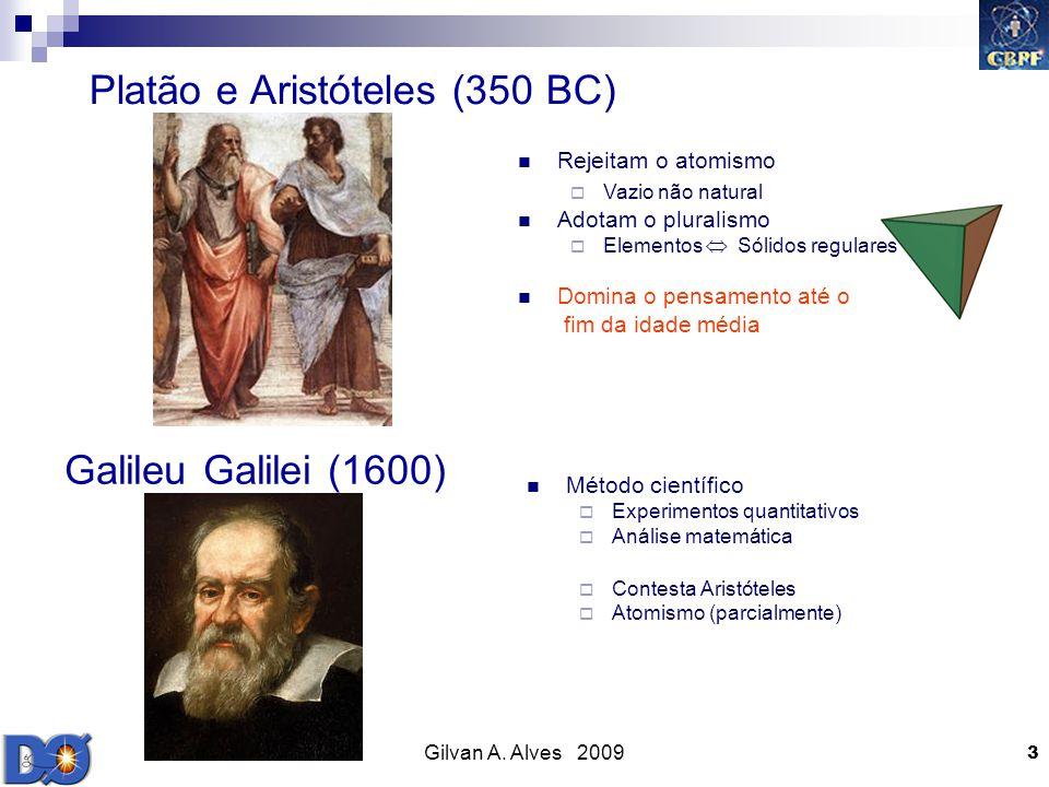 Gilvan A. Alves 2009 3 Platão e Aristóteles (350 BC) Rejeitam o atomismo Vazio não natural Adotam o pluralismo Elementos Sólidos regulares Domina o pe