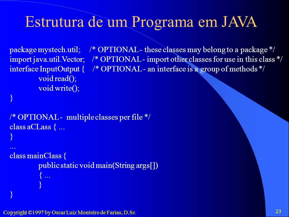 Copyright ©1997 by Oscar Luiz Monteiro de Farias, D.Sc. 23 package mystech.util; /* OPTIONAL - these classes may belong to a package */ import java.ut