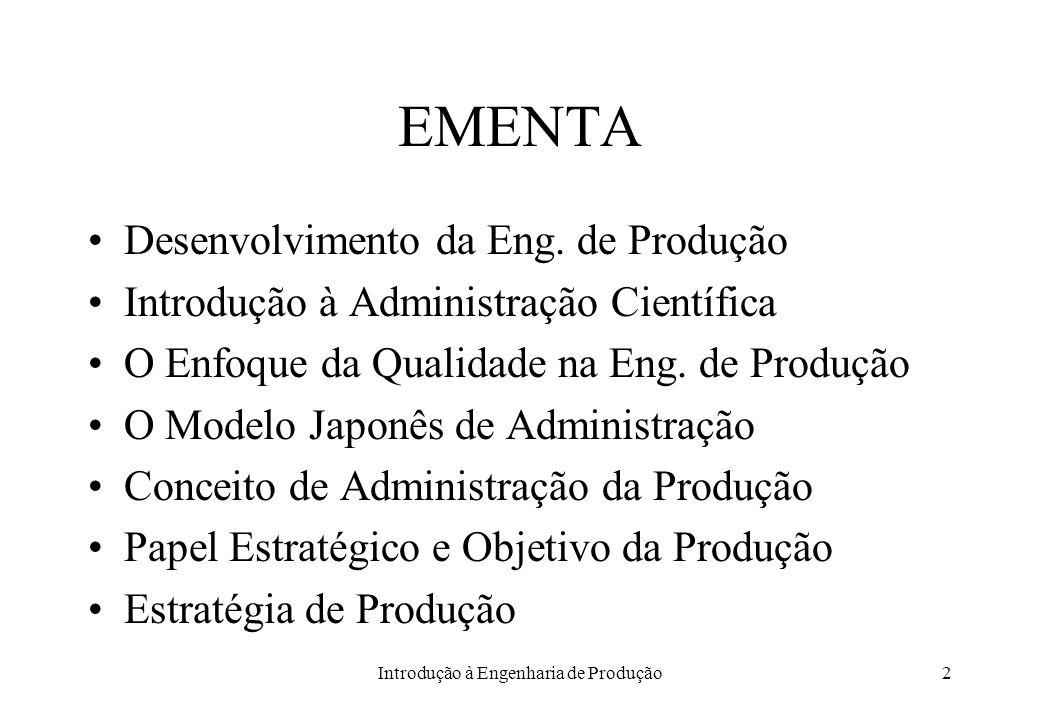 Introdução à Engenharia de Produção2 EMENTA Desenvolvimento da Eng. de Produção Introdução à Administração Científica O Enfoque da Qualidade na Eng. d