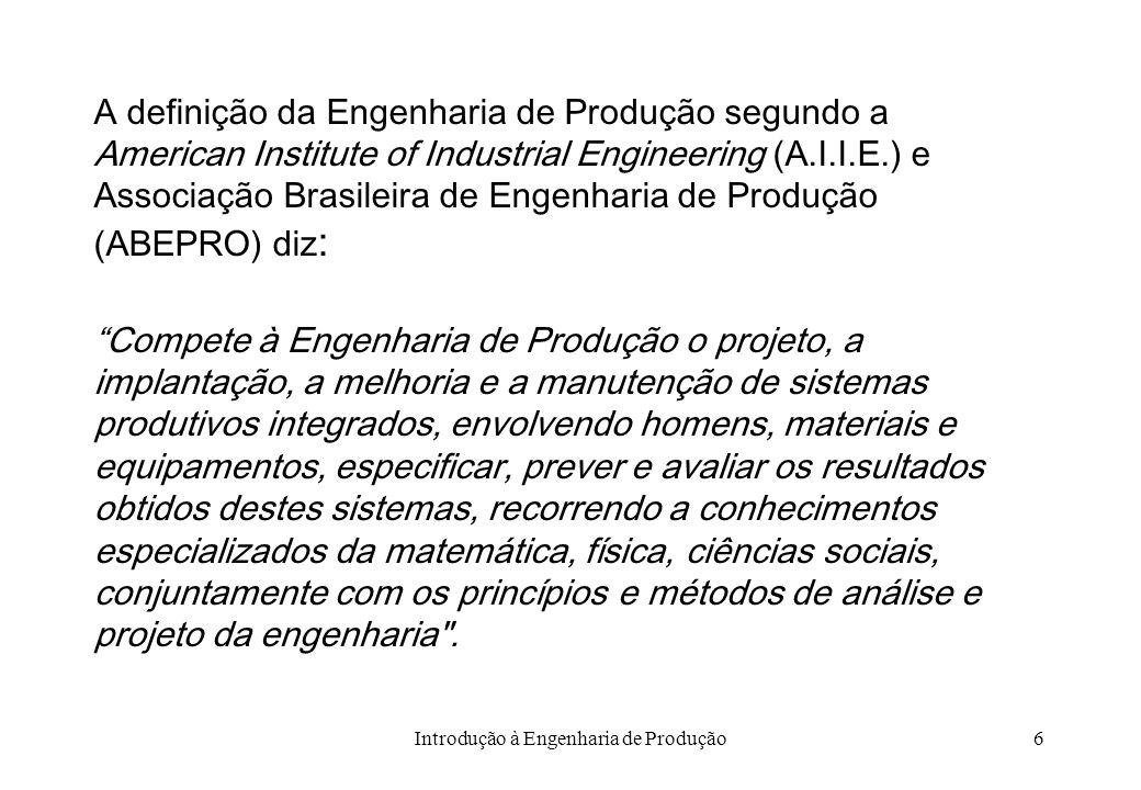 Introdução à Engenharia de Produção6 A definição da Engenharia de Produção segundo a American Institute of Industrial Engineering (A.I.I.E.) e Associa