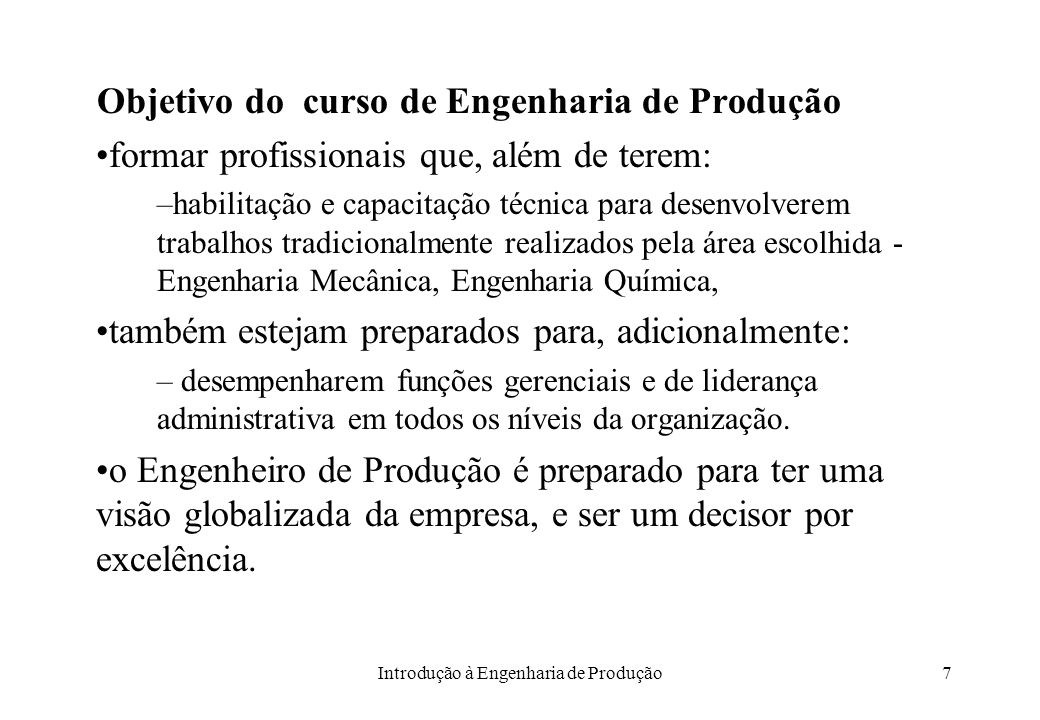 Introdução à Engenharia de Produção7 Objetivo do curso de Engenharia de Produção formar profissionais que, além de terem: –habilitação e capacitação t