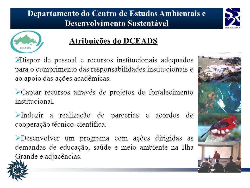 Departamento do Centro de Estudos Ambientais e Desenvolvimento Sustentável Atribuições do DCEADS Dispor de pessoal e recursos institucionais adequados para o cumprimento das responsabilidades institucionais e ao apoio das ações acadêmicas.