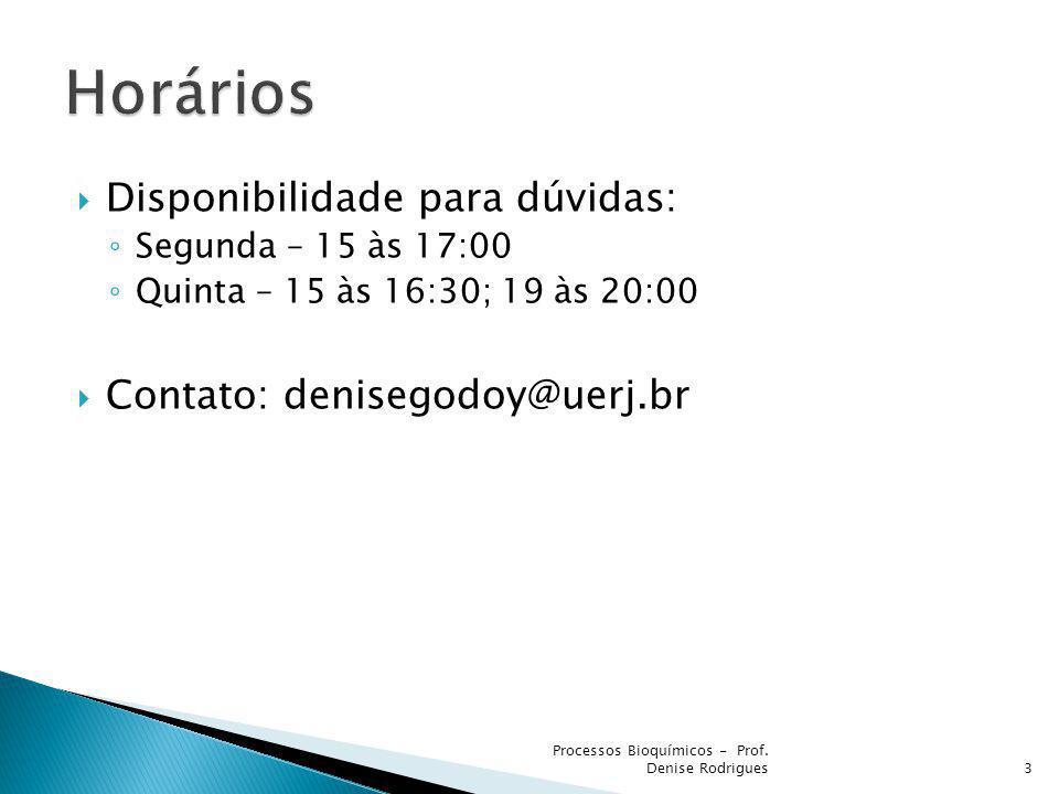 Disponibilidade para dúvidas: Segunda – 15 às 17:00 Quinta – 15 às 16:30; 19 às 20:00 Contato: denisegodoy@uerj.br 3 Processos Bioquímicos - Prof. Den