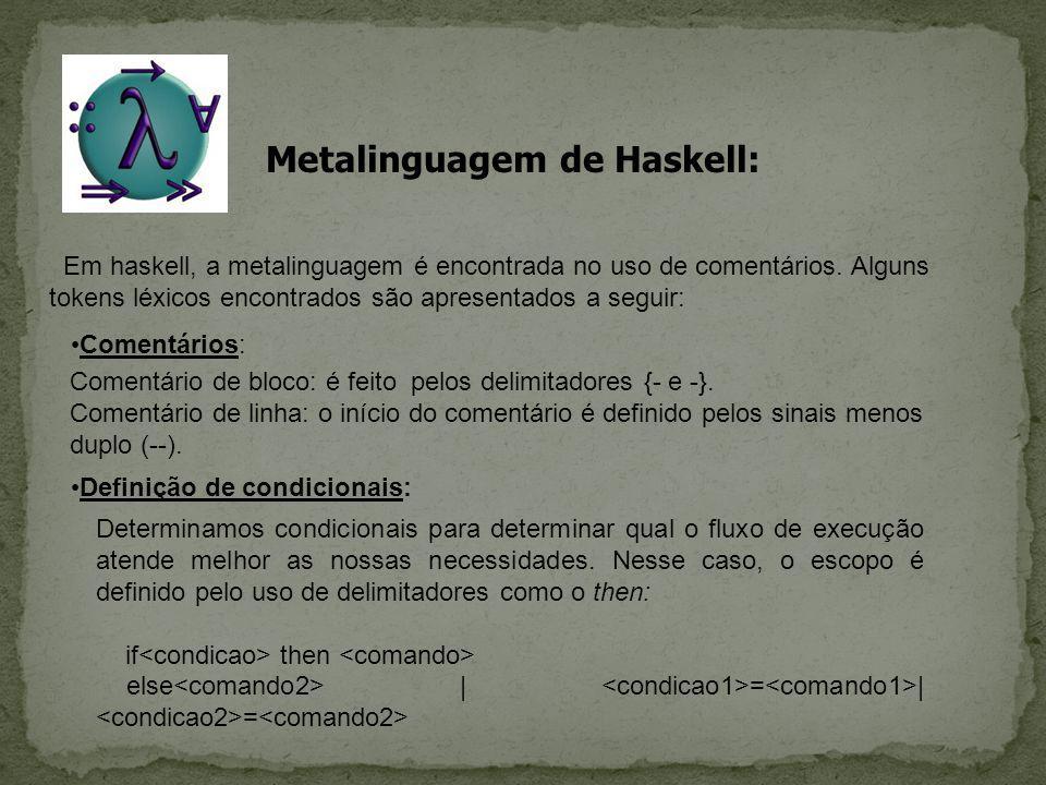 Metalinguagem de Haskell: Em haskell, a metalinguagem é encontrada no uso de comentários. Alguns tokens léxicos encontrados são apresentados a seguir: