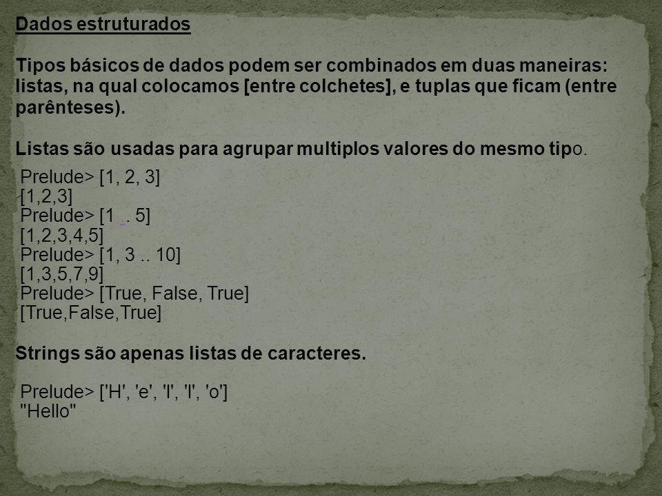 Dados estruturados Tipos básicos de dados podem ser combinados em duas maneiras: listas, na qual colocamos [entre colchetes], e tuplas que ficam (entr